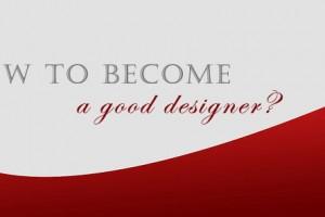 Làm thế nào để trở thành một designer giỏi?
