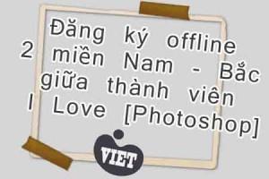 Đăng ký offline 2 miền Nam - Bắc giữa thành viên I Love [Photoshop]